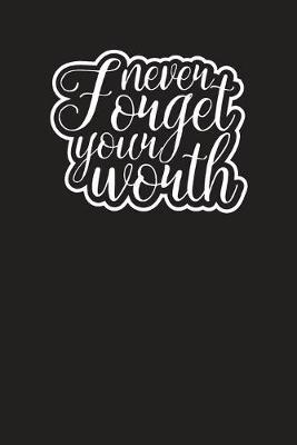 Never Forget Your Worth by Daily Gratitude