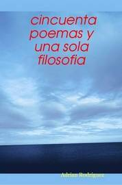 Cincuenta Poemas Y UNA Sola Filosofia by Adrian Rodriguez image