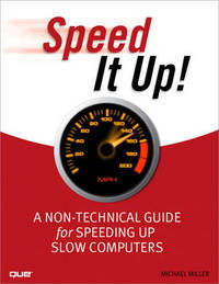Speed It Up! A Non-Technical Guide for Speeding Up Slow Computers by Michael R Miller
