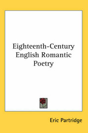 Eighteenth-Century English Romantic Poetry by Eric Partridge