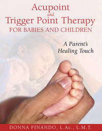 Acupoint and Trigger Point Therapy for Babies and Children by Donna Finando image