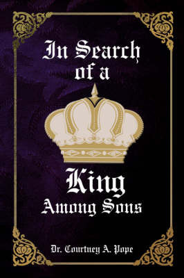 In Search of a King Among Sons by Dr. Courtney A. Pope