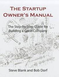 The Startup Owner's Manual. Vol. 1 by Steven G. (Steven Gary) Blank