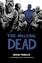 The Walking Dead: Book 12 by Robert Kirkman