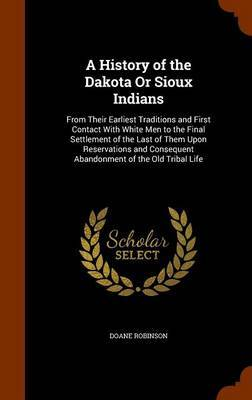 A History of the Dakota or Sioux Indians by Doane Robinson