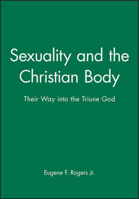 Sexuality and the Christian Body by Eugene F. Rogers image