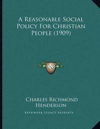 A Reasonable Social Policy for Christian People (1909) by Charles Richmond Henderson image