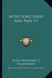 After Long Grief and Pain V1 by Eliza Margaret J Humphreys