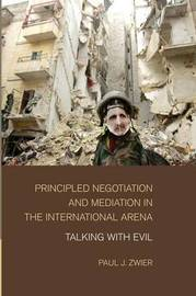 Principled Negotiation and Mediation in the International Arena by Paul J Zwier