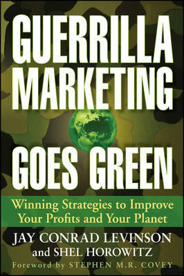 Guerrilla Marketing Goes Green: Winning Strategies to Improve Your Profits and Your Planet by Jay Conrad Levinson