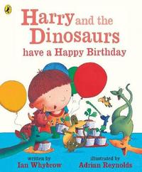 Harry and the Dinosaurs have a Happy Birthday by Ian Whybrow image
