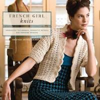 French Girl Knits: Innovative Techniques, Romantic Details, and Feminine Designs by Kristeen Griffin-Grimes image