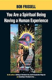 You Are A Spiritual Being... by Bob Frissell