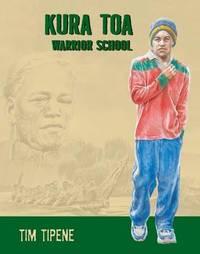 Kura Toa: Warrior School by Tim Tipene