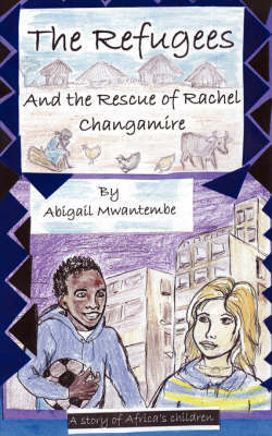 Refugees and the Rescue of Rachel Changamire, the by Abigail Mwantembe image