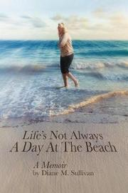 Life's Not Always a Day at the Beach by Diane M Sullivan