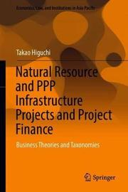 Natural Resource and PPP Infrastructure Projects and Project Finance by Takao Higuchi