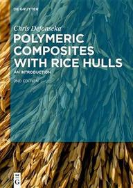 Polymeric Composites with Rice Hulls by Chris Defonseka