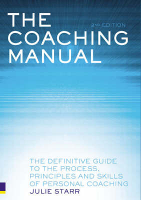 The Coaching Manual: The Definitive Guide to the Process, Principles and Skills of Personal Coaching by Julie Starr image