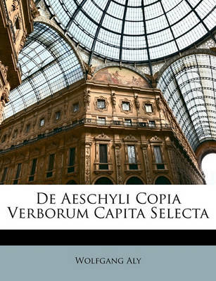 de Aeschyli Copia Verborum Capita Selecta by Wolfgang Aly image