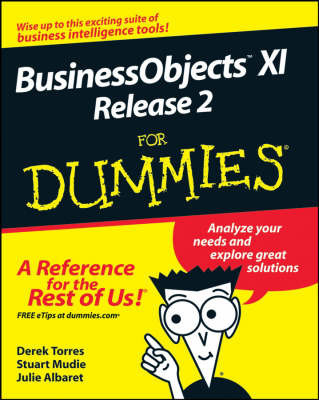 BusinessObjects XI Release 2 For Dummies by Derek Torres