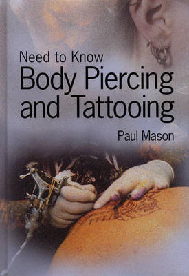 Need to Know: Body Piercing and Tattooing by Paul Mason