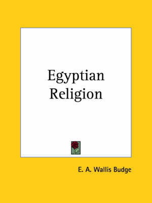 Egyptian Religion (1900) by Sir E.A. Wallis Budge