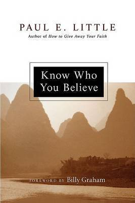 Know Who You Believe by Professor Paul E Little