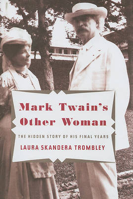 Mark Twain's Other Woman: The Hidden Story of His Final Years by Laura Skandera-Trombley
