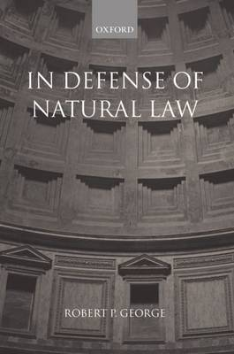 In Defense of Natural Law by Robert P George