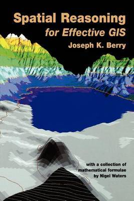 Spatial Reasoning for Effective GIS by Joseph K. Berry