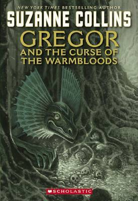 Underland Chronicles: #3 Gregor and Curse of the Warmbloods by Suzanne Collins