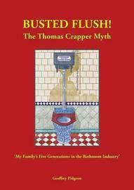 Busted Flush the Thomas Crapper Myth by Geoffrey Pidgeon