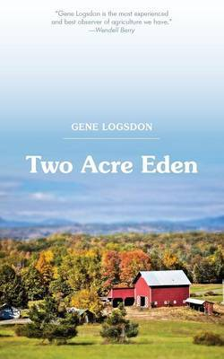 Two Acre Eden by Gene Logsdon
