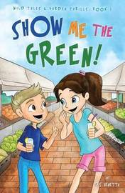 Show Me the Green! by D S Venetta
