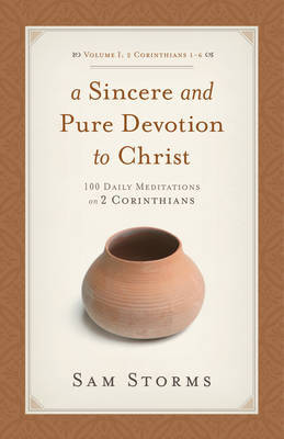 A Sincere and Pure Devotion to Christ, Volume 1 by Sam Storms image