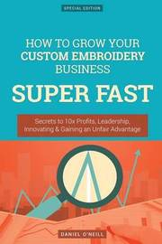 How to Grow Your Custom Embroidery Business Super Fast by Daniel O'Neill
