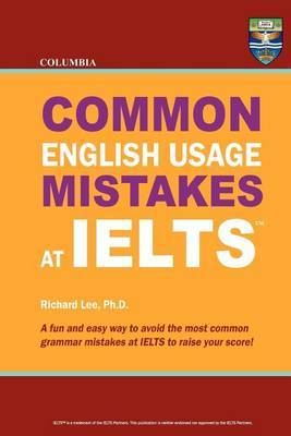 Columbia Common English Usage Mistakes at Ielts by Richard Lee Ph D