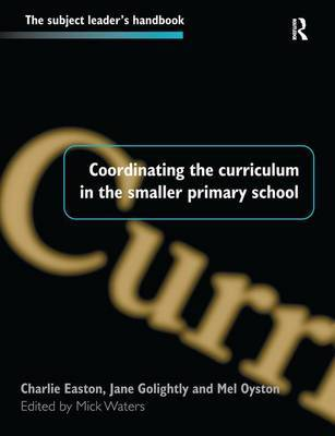 Coordinating the Curriculum in the Smaller Primary School by Mick Waters