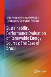 Sustainability Performance Evaluation of Renewable Energy Sources: The Case of Brazil by Joao Fernando Gomes de Oliveira