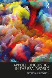 Applied Linguistics in the Real World by Patricia Friedrich