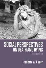 Social Perspectives on Death and Dying by Jeanette A Auger