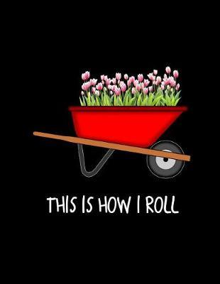 This Is How I Roll by Garden Planner