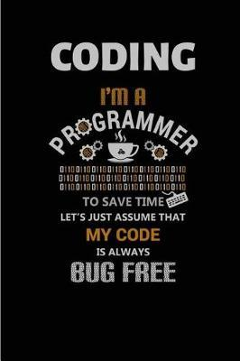 Coding I'm a Programmer To save time let's just assume that my code is always bug free by Steve Roger