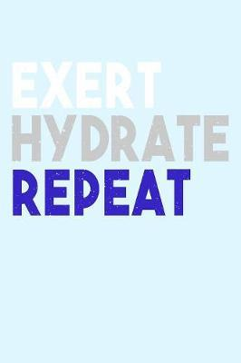 Exert Hydrate Repeat by Janice H McKlansky Publishing image