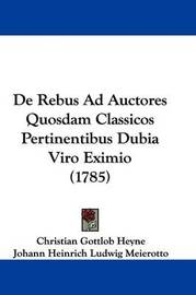 de Rebus Ad Auctores Quosdam Classicos Pertinentibus Dubia Viro Eximio (1785) by Christian Gottlob Heyne