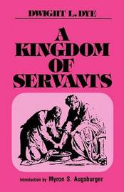 A Kingdom of Servants by Dwight L. Dye image