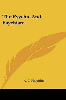 The Psychic and Psychism by A. C. Halphide image