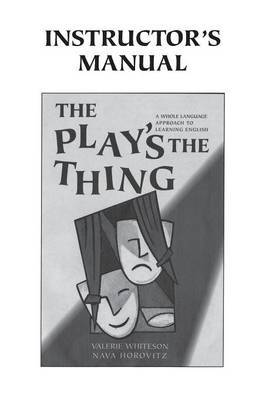 The Play's the Thing Instructor's Manual by Valerie Whiteson