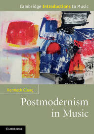 Postmodernism in Music by Kenneth Gloag
